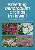 Breeding Dendrobium Orchids in Hawaii, Haruyuki Kamemoto and Teresita D. Amore, 0824821181