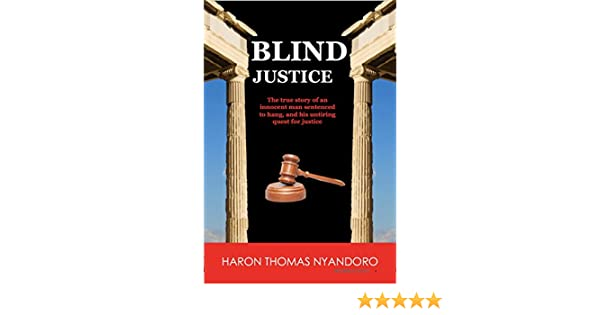 Amazon blind justice the true story of an innocent man amazon blind justice the true story of an innocent man sentenced to hang and his untiring quest for justice ebook haron thomas nyandoro kindle store fandeluxe PDF