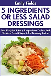 Top 30 Quick And Easy 5 Ingredients Or less And No More Than 3 Steps Salad Dressing Recipes