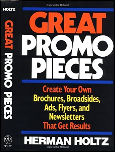 great promo pieces create your own brochures broadsides ads flyers and newsletters that get results herman holtz 9780471632245 amazoncom books