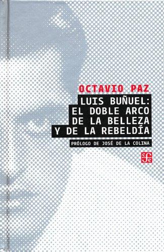 Descargar Libro Luis Buñuel: El Doble Arco De La Belleza Y De La Rebeldia Octavio Paz