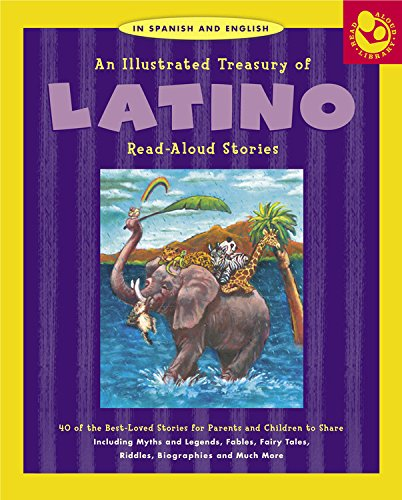 Illustrated Treasury of Latino Read-Aloud Stories: 40 of the Best-Loved Stories for Parents and Children to Share