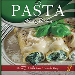 27 Pasta Easy Recipes: Leonardo Manzo, Karina Di Geronimo, Easy Recipes International: 9781477663349: Amazon.com: Books