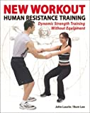 New Workout - Human Resistance Training, John Laurie and Bum Lee, 1892495449