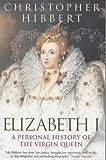 Elizabeth I: A Personal History of the Virgin Queen