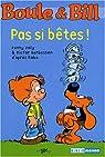 Boule&Bill : Pas si bêtes ! : D'après les aventures de Boule et Bill de Jean Roba par Joly
