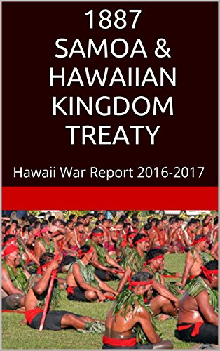1887 SAMOA & HAWAIIAN KINGDOM TREATY: Hawaii War Report 2016-2017