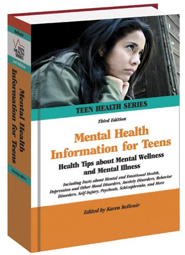 Mental Health Information for Teens: Health Tips about Mental Wellness and Mental Illness: Including Facts about Mental and Emotional Health, ... Schizophrenia, and More (Teen Health) ebook
