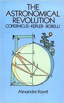 The Astronomical Revolution: Copernicus, Kepler, Borelli