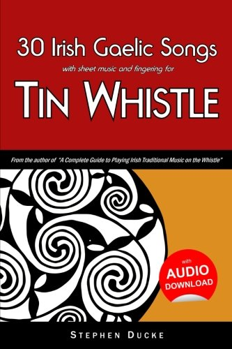 Irish Tin Whistle Fingering (30 Irish Gaelic Songs with sheet music and fingering for Tin Whistle (Whistle for Kids) (Volume 4))