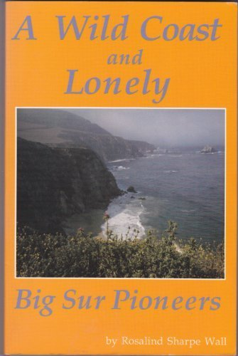 A Wild Coast and Lonely; Big Sur Pioneers
