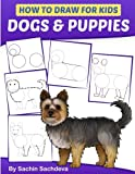 How to Draw for Kids: Dogs & Puppies (An Easy STEP-BY-STEP guide to drawing different breeds of Dogs and Puppies like Siberian Husky,  Pug, Labrador ... Poodle, Greyhound and many more (Ages 6-12))