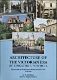 Front cover for the book Architecture of the Victorian Era of Kingston Upon Hull: Being a Study of the Principal Buildings Erected in Hull 1830- by Ian Goldthorpe