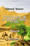 Travels in European Turkey, In 1850 : Through Bosnia, Servia, Bulgaria, Macedonia, Thrace, Albania, and Epirus; with a Visit to Greece and the Ionian Isles, and a Homeward Tour Through Hungary and the Slavonian Provinces of Austria on the Lower Danube, Vol, Spencer, Edmund, 1402188404