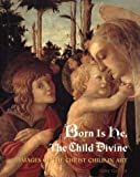 img - for Born Is He, the Child Divine: Images of the Christ Child in Art book / textbook / text book