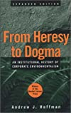 From Heresy to Dogma, Andrew J. Hoffman, 080474503X