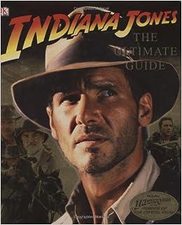 01f999b44 Indiana Jones: The Ultimate Guide: Jim Luceno, Laura Gilbert, Shia ...
