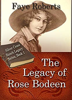 The Legacy of Rose Bodeen (Silver Cross Ranch Legacy Series Book 1) by [Roberts, Faye]