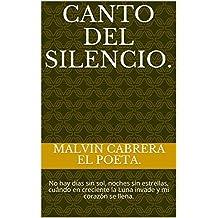 Canto del Silencio.: No hay días sin sol, noches sin estrellas, cuándo en creciente la Luna invade y mi corazón se llena. (Spanish Edition)