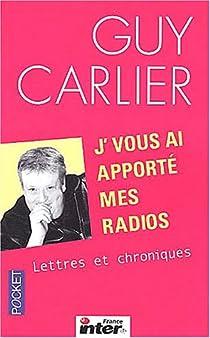 J'vous ai apporté mes radios : Lettres et chroniques par Carlier