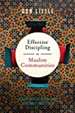 Effective Discipling in Muslim Communities: Scripture, History and Seasoned Practices