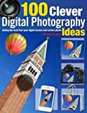img - for 100 Clever Digital Photography Ideas: Getting the Most from Your Digital Camera and Camera Phone book / textbook / text book