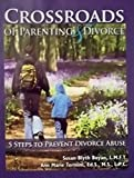 img - for Crossroads of Parenting & Divorce: 5 Steps to Prevent Divorce Abuse book / textbook / text book