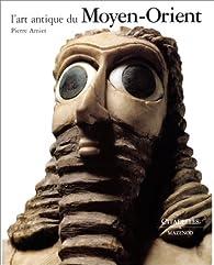 L'Art antique du Moyen-Orient par Pierre Amiet