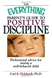 The Everything Parent's Guide To Positive Discipline: Professional Advice for Raising a Well-Behaved Child