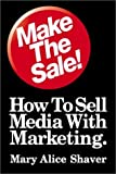 Make the Sale!: How to Sell Media with Marketing