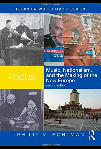 Focus: Music, Nationalism, and the Making of the New Europe (Focus on World Music (Focus Series)