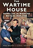 The Wartime House, Mike Brown and Carol Harris, 0752460498