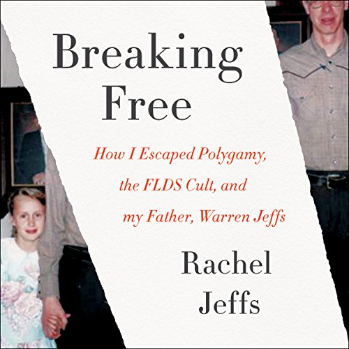 Breaking Free: How I Escaped Polygamy, the FLDS Cult, and My Father, Warren Jeffs Audiobook [Free Download by Trial] thumbnail