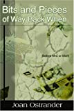 Bits and Pieces of Way Back When, Joan Ostrander, 0595127584