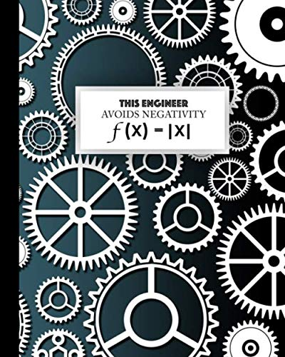 Engineering Notebook: This Engineer Avoids Negativity f(x) = |x|: for Badass Engineers Who Like Funny Things (Engineering Notebooks for Students)