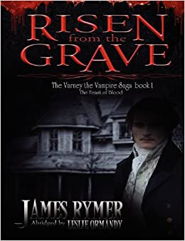 Risen from the Grave the Varney the Vampire Saga Book 1: The Feast of Blood