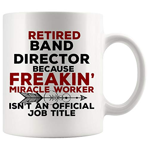Band Director Mug Coffee Best Ever Cup - Retired Retiring Retirement Not Official Job Title Singer Musician Music Choir Funny World Best Gift Mom - Worlds Music Best Director