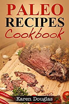 Paleo Recipes Cookbook: Learn How to Cook 60+ Easy Paleo Diet Recipes by [Douglas, Karen]