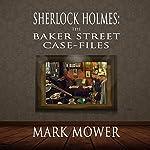 Sherlock Holmes: The Baker Street Case Files   Mark Mower