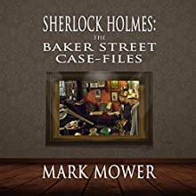 Sherlock Holmes: The Baker Street Case Files Audiobook by Mark Mower Narrated by Steve White