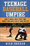 Teenage Baseball Umpire: How to Make Great Part-Time Money and Have...