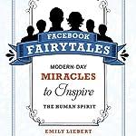 Facebook Fairytales: Modern-Day Miracles to Inspire the Human Spirit | Emily Liebert
