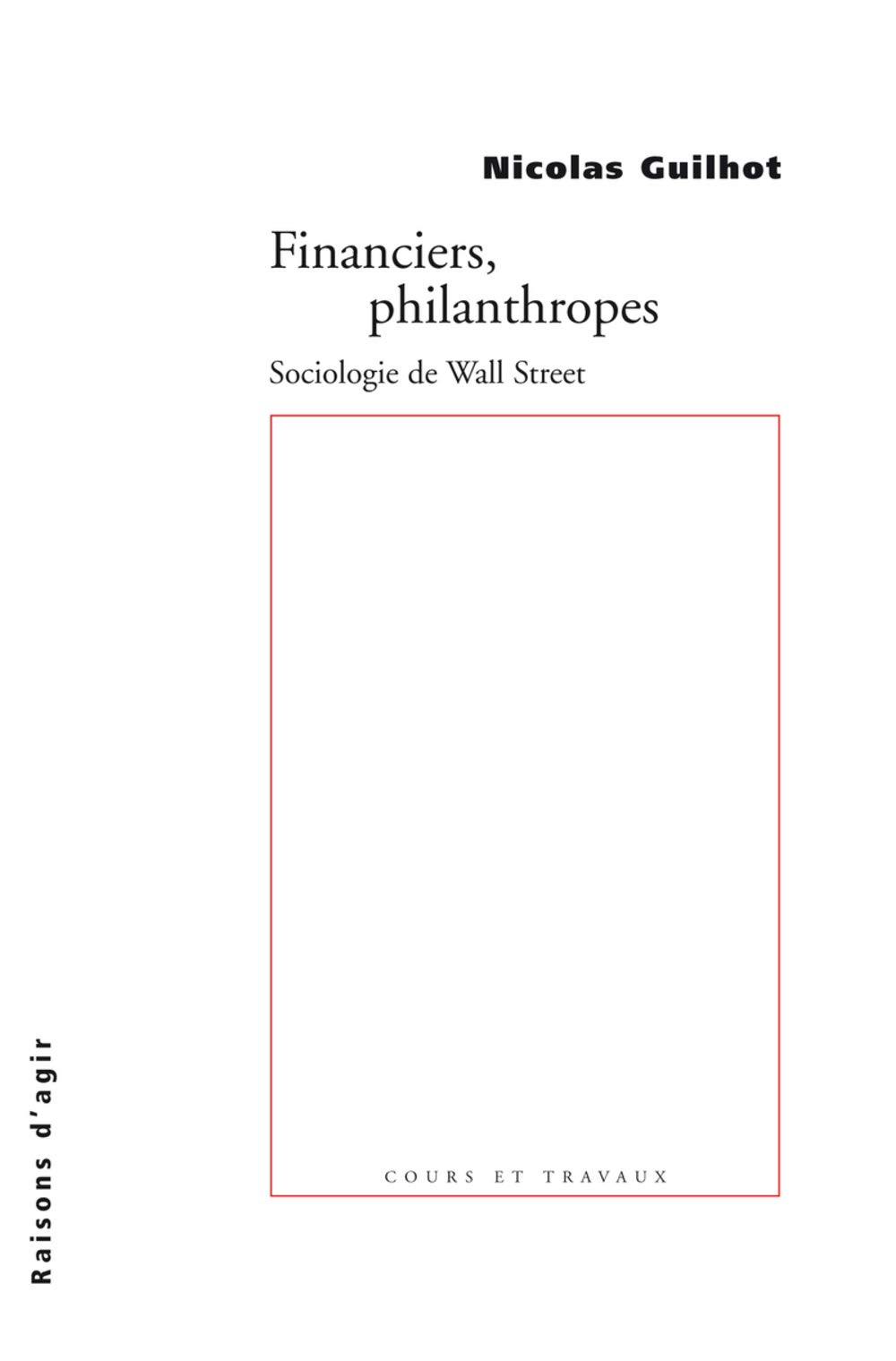 Financiers, philanthropes. Sociologie de Wall Street Broché – 19 janvier 2006 Nicolas Guilhot Raisons d'agir 2912107288 mev09/2912107288