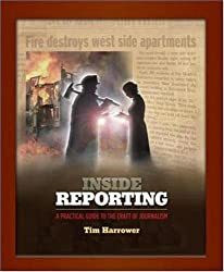 Inside Reporting: A Practical Guide to the Craft of Journalism by Tim Harrower (2006-07-07)