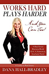 Works Hard Plays Harder: And You Can Too! by Dana Hall Bradley (2012-01-05)