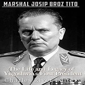 Marshal Josip Broz Tito: The Life and Legacy of Yugoslavia's First President Audiobook