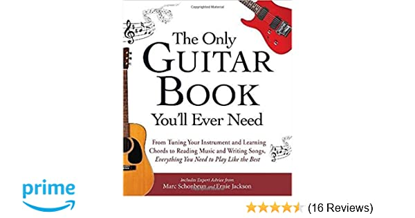 The Only Guitar Book You\'ll Ever Need: From Tuning Your Instrument ...