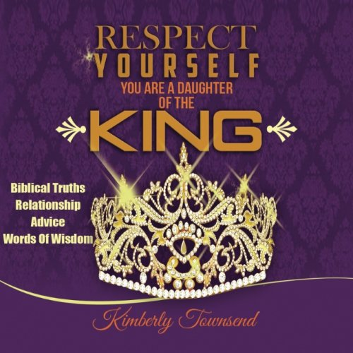 Respect Yourself: Your the Daughter of the KING