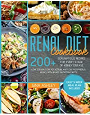 Renal Diet Cookbook: 200+ Scrumptious Recipes for Every Stage of Kidney Disease. Low Sodium, Low Potassium and Low Phosphorus Meals with Exact Nutrition Facts. Easy 5-Week Meal Plan Included