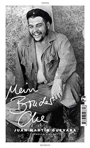 Mein Bruder Che Gebundenes Buch – 2. Juni 2017 Juan Martín Guevara Armelle Vincent Christina Schmutz Frithwin Wagner-Lippok